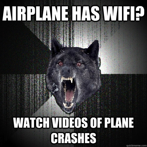 airplane has wifi watch videos of plane crashes - Insanity Wolf