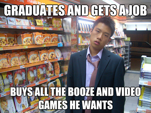 graduates and gets a job buys all the booze and video games  - Disenchanted Young Professional
