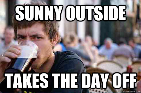 sunny outside takes the day off - Lazy College Senior