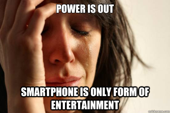 power is out smartphone is only form of entertainment - First World Problems