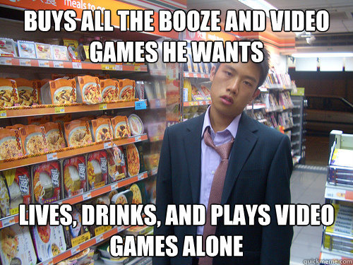 buys all the booze and video games he wants lives drinks a - Disenchanted Young Professional