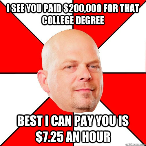 i see you paid 200000 for that college degree best i can p - Pawn Star