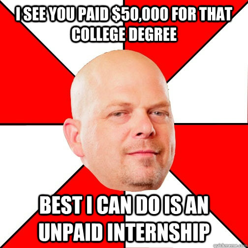 i see you paid 50000 for that college degree best i can do - Pawn Star
