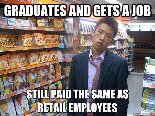 graduates and gets a job still paid the same as retail emplo - Disenchanted Young Professional