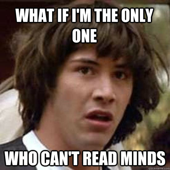 what if im the only one who cant read minds - conspiracy keanu