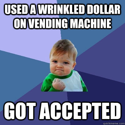 used a wrinkled dollar on vending machine got accepted - Success Kid