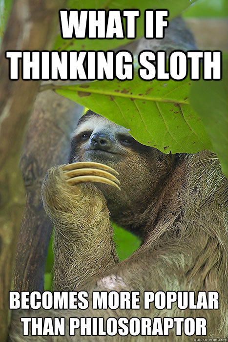 Creepy sloth jokes