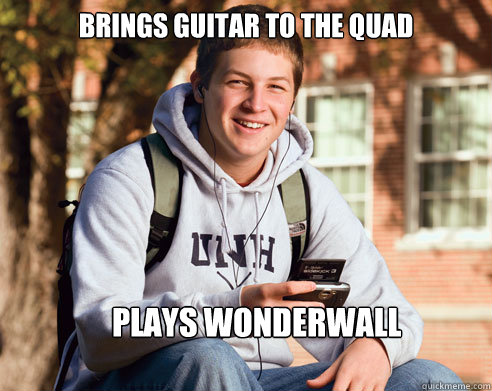 brings guitar to the quad plays wonderwall - College Freshman