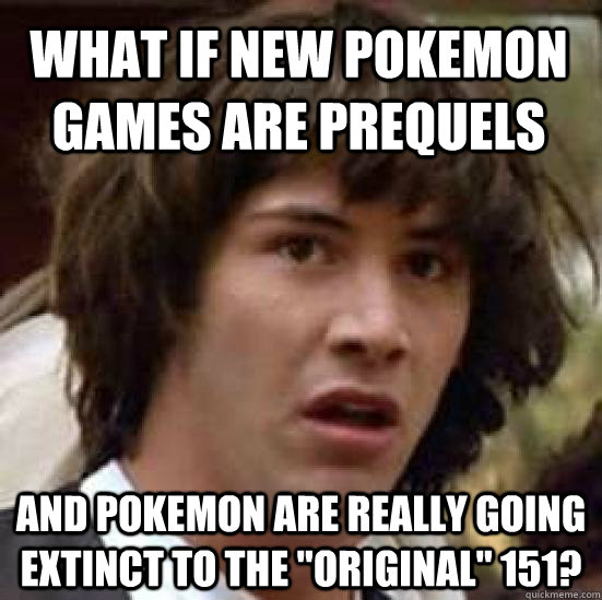 what if new pokemon games are prequels and pokemon are reall - conspiracy keanu