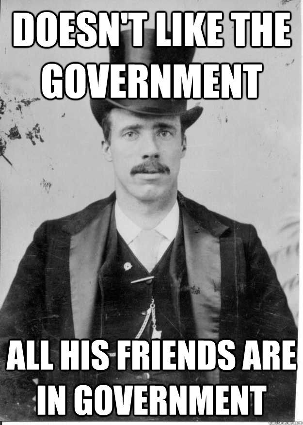doesnt like the government all his friends are in governmen - Upper Class Problems