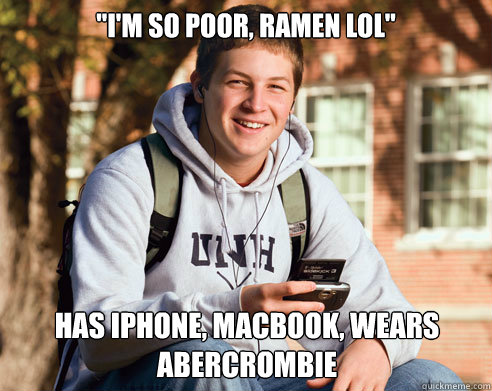 im so poor ramen lol has iphone macbook wears abercrom - College Freshman