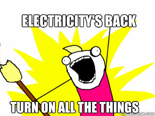 electricitys back turn on all the things - All The Things