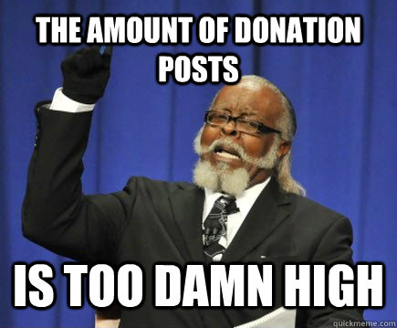 the amount of donation posts is too damn high - Too Damn High