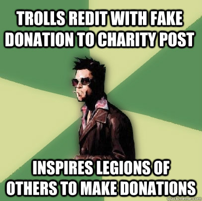 trolls redit with fake donation to charity post inspires leg - Helpful Tyler Durden