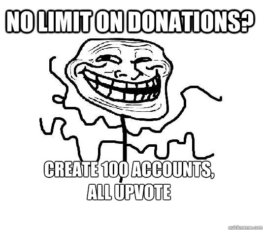 no limit on donations create 100 accounts all upvote - SLENDER MAN TROLL