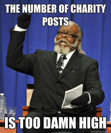 the number of charity posts is too damn high - The Rent Is Too Damn High