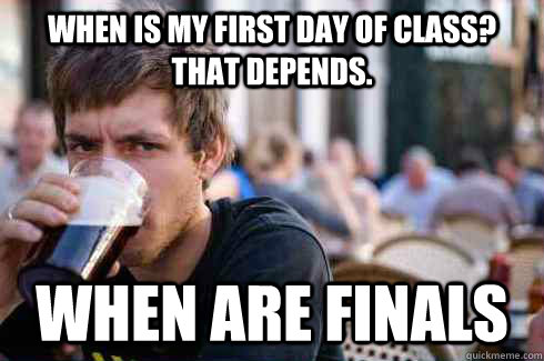 when is my first day of class that depends when are finals - Lazy College Senior