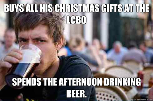buys all his christmas gifts at the lcbo spends the afternoo - Lazy College Senior