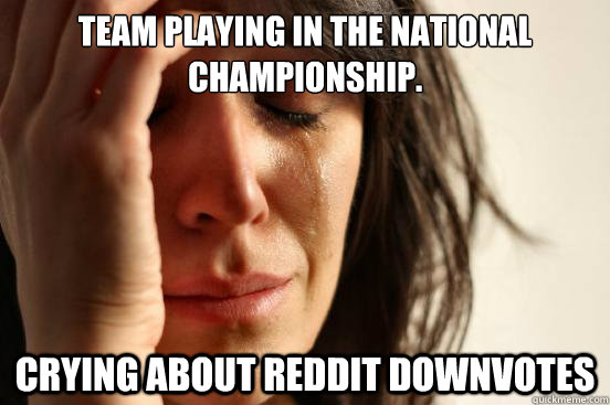 team playing in the national championship crying about redd - First World Problems