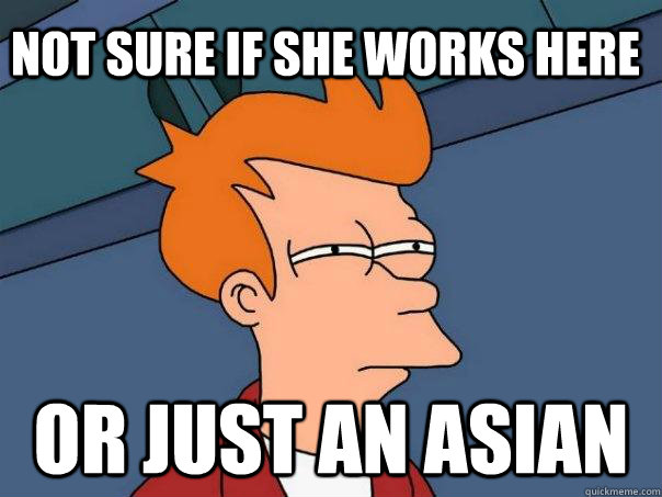 not sure if she works here or just an asian - Futurama Fry