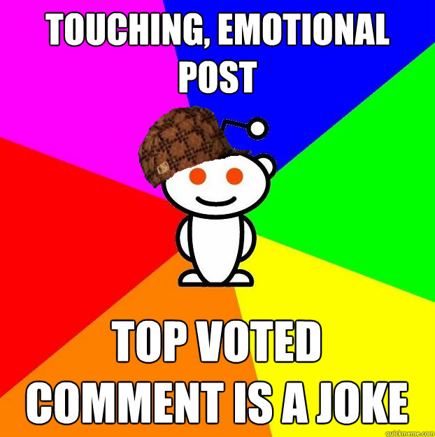 touching emotional post top voted comment is a joke - Scumbag Redditor