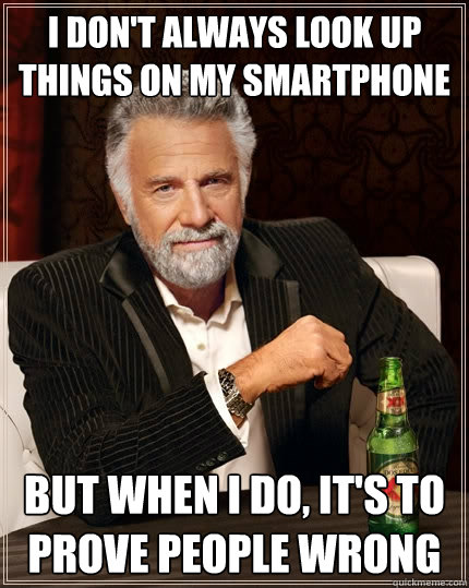 i dont always look up things on my smartphone but when i d - The Most Interesting Man In The World