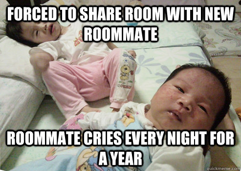 forced to share room with new roommate roommate cries every  - First Born Problems