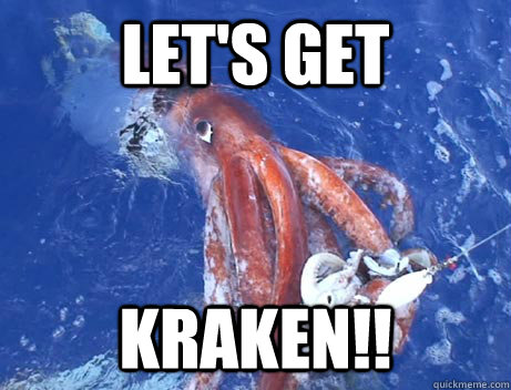 lets get kraken - Giant Squid of Anger