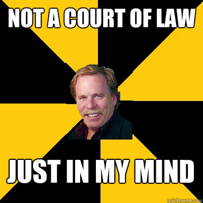 not a court of law just in my mind - John Steigerwald