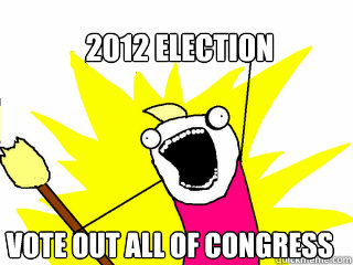 2012 election vote out all of congress - All The Things
