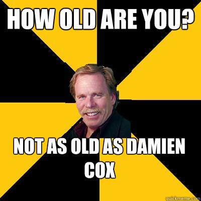 how old are you not as old as damien cox - John Steigerwald