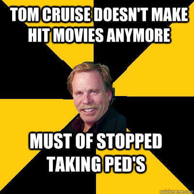 tom cruise doesnt make hit movies anymore must of stopped t - John Steigerwald