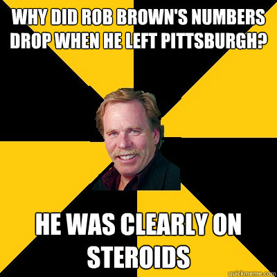 why did rob browns numbers drop when he left pittsburgh he - John Steigerwald