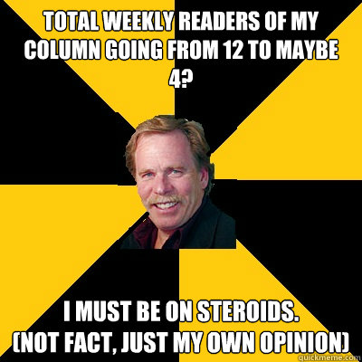 total weekly readers of my column going from 12 to maybe 4  - John Steigerwald