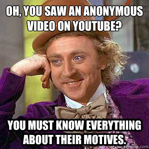 oh you saw an anonymous video on youtube you must know ev - Condescending Wonka