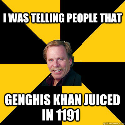 i was telling people that genghis khan juiced in 1191 - John Steigerwald