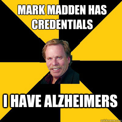 mark madden has credentials i have alzheimers - John Steigerwald