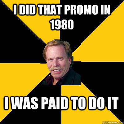 i did that promo in 1980 i was paid to do it - John Steigerwald