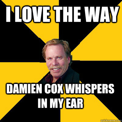 i love the way damien cox whispers in my ear - John Steigerwald