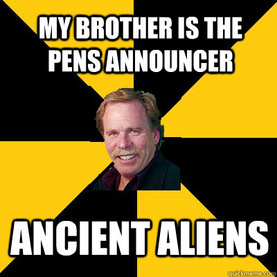my brother is the pens announcer ancient aliens - John Steigerwald