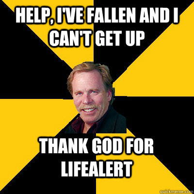 help ive fallen and i cant get up thank god for lifealert - John Steigerwald