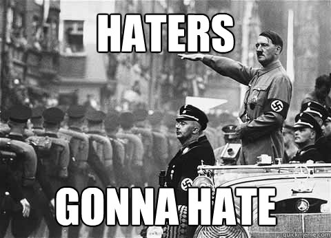 haters gonna hate hitler