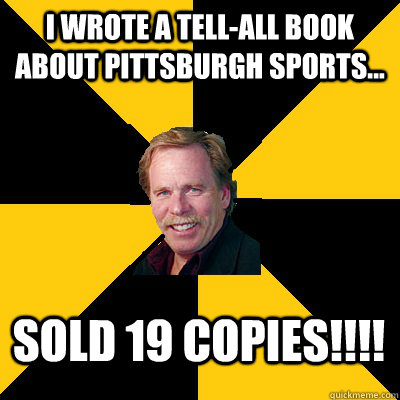 i wrote a tellall book about pittsburgh sports sold 19 c - John Steigerwald