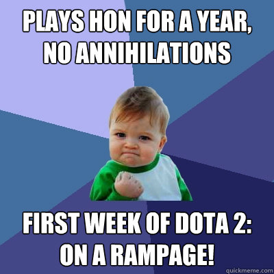 plays hon for a year no annihilations first week of dota 2 - Success Kid