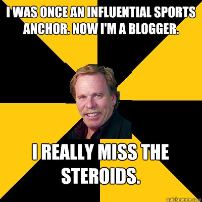 i was once an influential sports anchor now im a blogger  - John Steigerwald