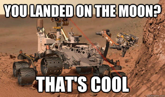 you landed on the moon thats cool - Unimpressed Curiosity