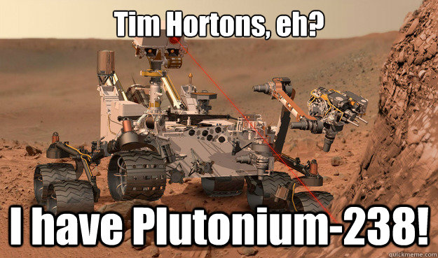 tim hortons eh i have plutonium238 - Unimpressed Curiosity