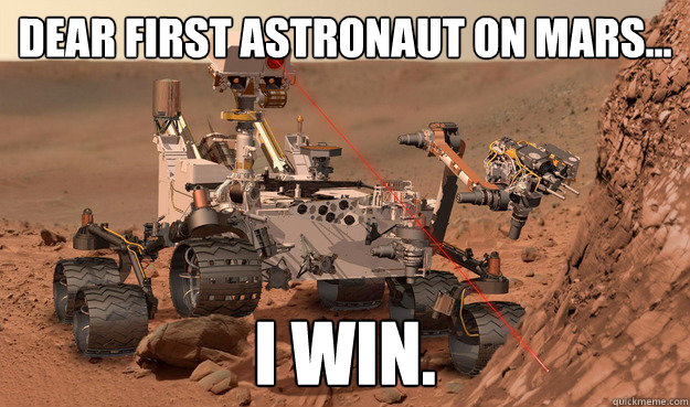 dear first astronaut on mars i win - Unimpressed Curiosity