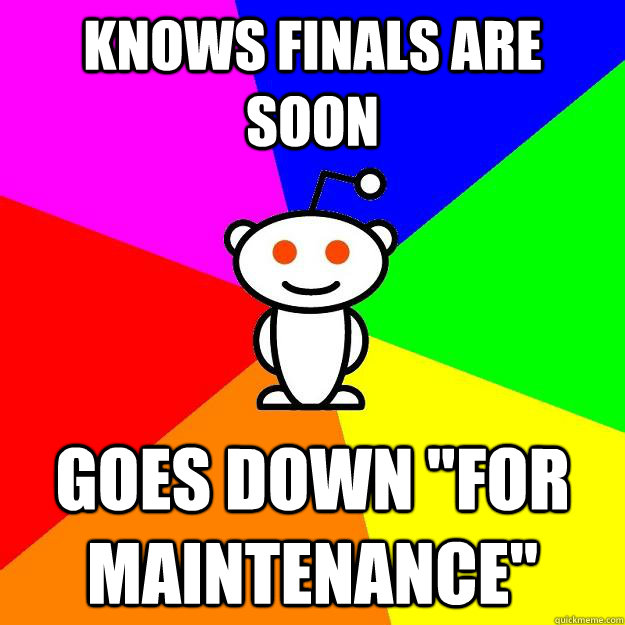 knows finals are soon goes down for maintenance - Reddit Alien