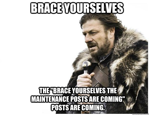 brace yourselves the brace yourselves the maintenance posts - Imminent Ned